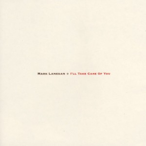 I'll Take Care Of You  de Mark Lanegan