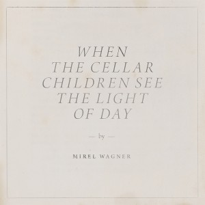 When The Cellar Children See The Light of Day  de Mirel Wagner