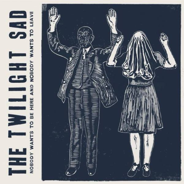 Nobody Wants To Be Here and Nobody Wants To Leave  de The Twilight Sad