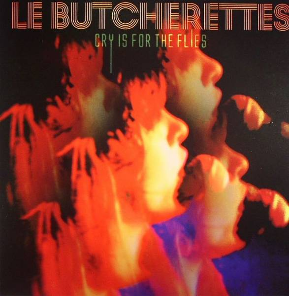 Cry Is For The Flies  de Le Butcherettes